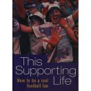 This Supporting Life: How to be a Real Football Fan