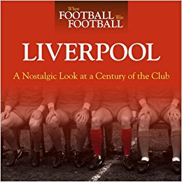 Liverpool - A Nostalgic Look at a Century of the Club