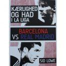 Kærlighed og had i La Liga Barcelona vs Real Madrid af Sid Lowe
