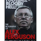 Football - Bloody Hell! - The Biography of Alex Ferguson