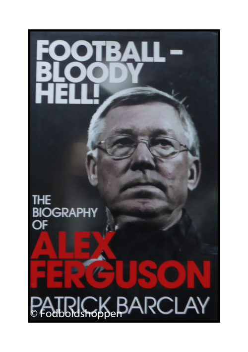 Football - Bloody Hell! - The Biography of Alex Ferguson