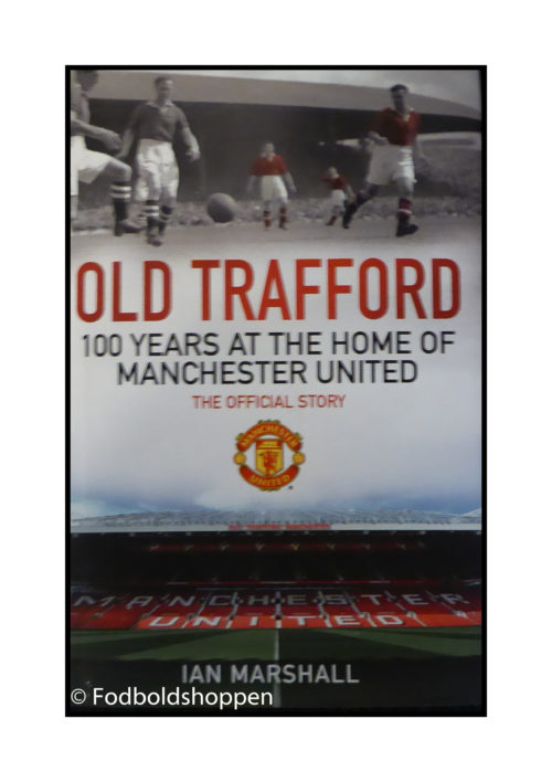 Old Trafford - 100 years at home of Manchester United