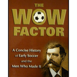 The Wow Factor – A concise history early soccer